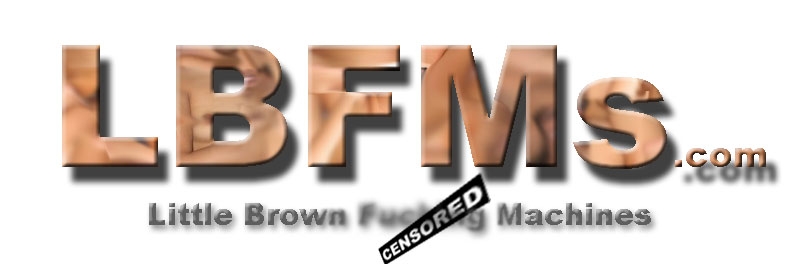 LBFMs.com - Little Brown Fucking Machines